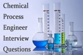Chemical Process Engineer Interview questions and answers