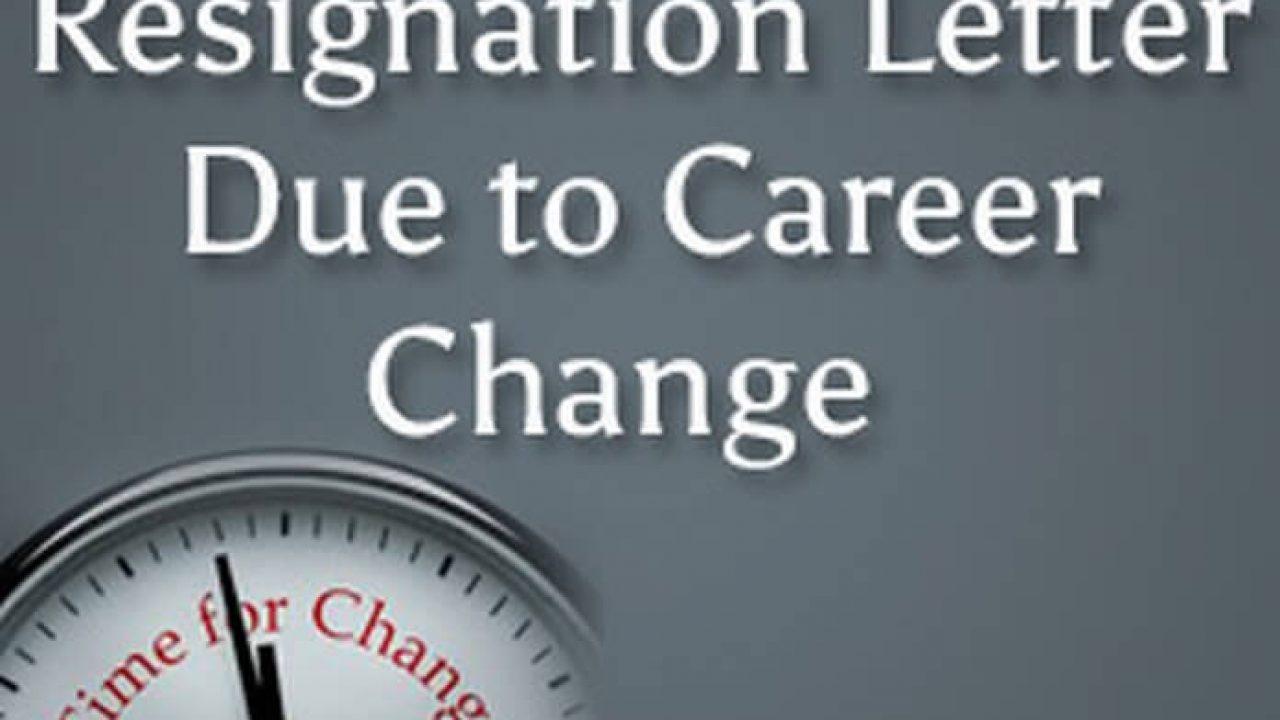 Sample Resignation Letter Due to Career Change - HR Letter ...